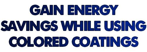 Gain Energy Savings Using Colored roof coatings