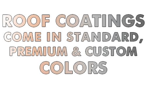RoofCoating Come in standard custom colors