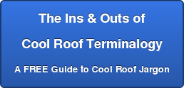 The Ins & Outs of Cool Roof Terminalogy A FREE Guide to Cool Roof Jargon